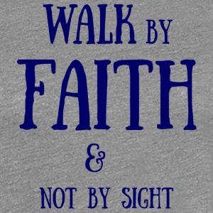 Walk by Faith - Women's Premium T-Shirt