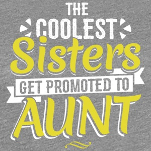 COOLEST SISTERS GET PROMOTED TO AUNT - Frauen Premium T-Shirt