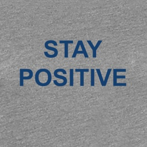 Stay positive - Vrouwen Premium T-shirt