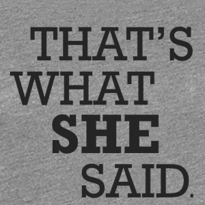 THAT'S WHAT ... - Women's Premium T-Shirt