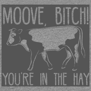 Cow / Farm: Moove, Bitch! You're in the Hay. - Women's Premium T-Shirt