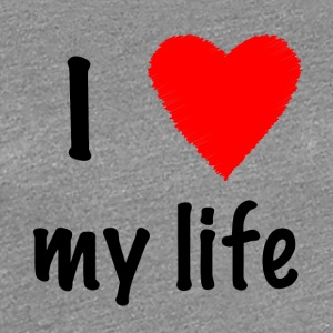 I Love My Life - Women's Premium T-Shirt