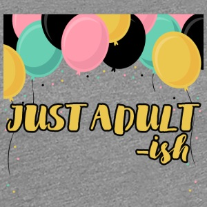 18th Birthday: Just Adult-ish - Vrouwen Premium T-shirt
