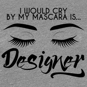 Beauty / MakeUp: I would cry by my mascara is... - Frauen Premium T-Shirt