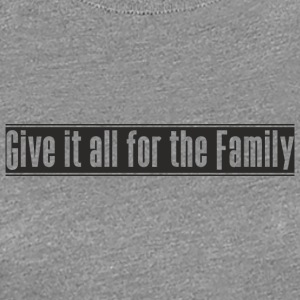 Give_it_all_for_the_Family utforming - Premium T-skjorte for kvinner