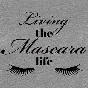 Beauty / Makeup: Living the life Mascara - Premium T-skjorte for kvinner