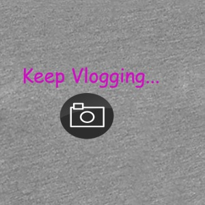 Keep Vlogging - Vrouwen Premium T-shirt