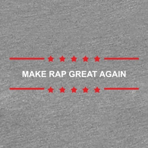 Make Rap Great Again - Women's Premium T-Shirt