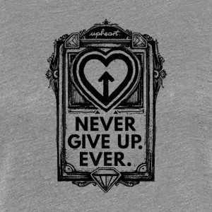 Never Give Up. Jamais. - T-shirt Premium Femme