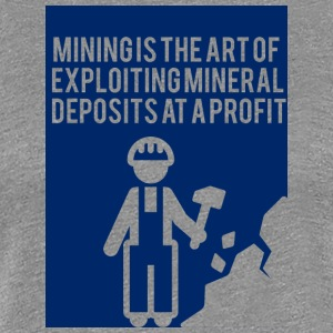 Mining: Mining is the art of exploiting mineral - Women's Premium T-Shirt