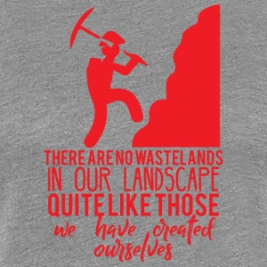 Bergbau: There are no wastelands in our landscape - Frauen Premium T-Shirt