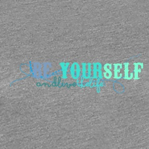 frase_png_beyourself_and_live_the_life_by_by_milii - Premium T-skjorte for kvinner