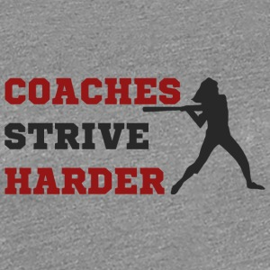 Coach / Coach: Coaches Strive Harder - Women's Premium T-Shirt