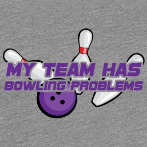 Bowling / Bowler: My Team Has Bowling Problems - Frauen Premium T-Shirt