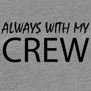 Always with my CREW - Women's Premium T-Shirt