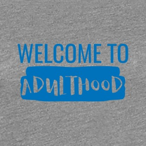 18 ° compleanno: Welcome to Adulthood - Maglietta Premium da donna