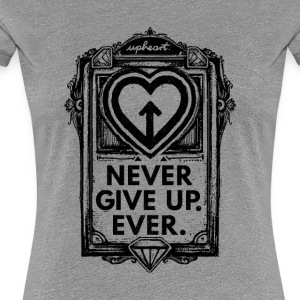 Never Give Up. Ooit. - Vrouwen Premium T-shirt