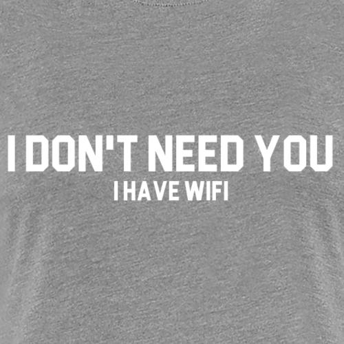 I dont need you - Women's Premium T-Shirt
