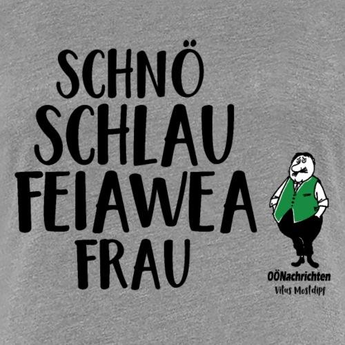Schnö schlau Feiaweafrau - Vitus Mostdipf - Frauen Premium T-Shirt