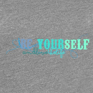 frase_png_beyourself_and_live_the_life_by_by_milii - T-shirt Premium Femme