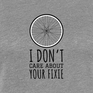 I don't care about your fixie - Frauen Premium T-Shirt