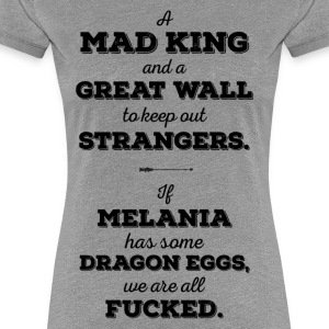 Mad King, Greatwall, Dragon Eggs, Melania Trump - T-shirt Premium Femme