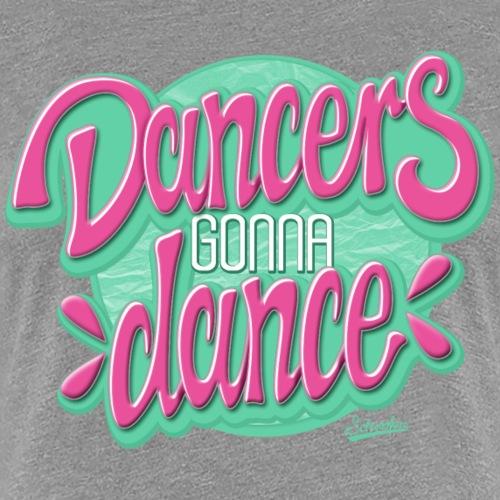 Dancers Gonna Dance - Frauen Premium T-Shirt