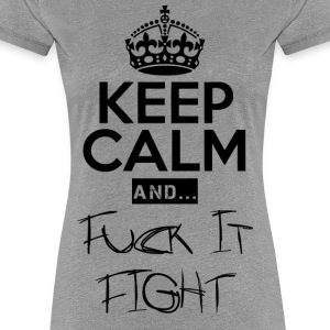 Keep Calm and ... Faen Fight - Premium T-skjorte for kvinner