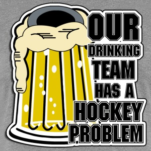 Hockey Our Drinking Team Has A Hockey Problem - Women's Premium T-Shirt