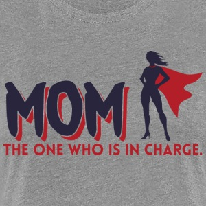 Mom! The One Who is in Charge! - Women's Premium T-Shirt