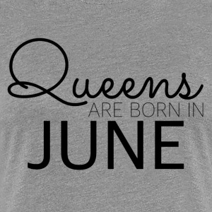 Happy Birthday: Queens are born in June - Frauen Premium T-Shirt