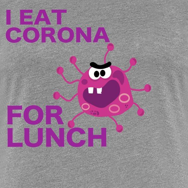 I Eat Corona For Lunch - Coronavirus fun shirt