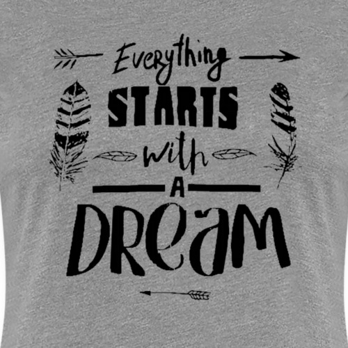 Starts with a Dream - T-shirt Premium Femme