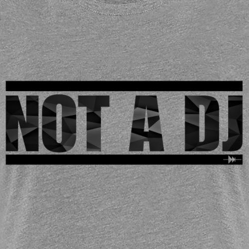 Not a DJ - Black - T-shirt Premium Femme