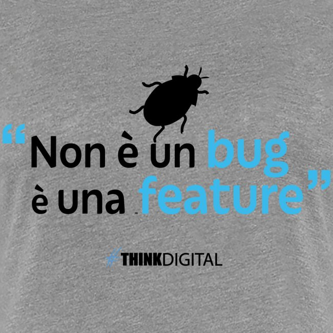 Non è un BUG è una FEATURE!