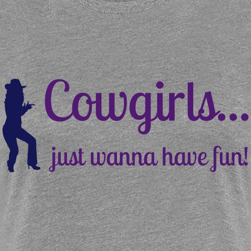 Cowgirls just wanna have fun - Frauen Premium T-Shirt
