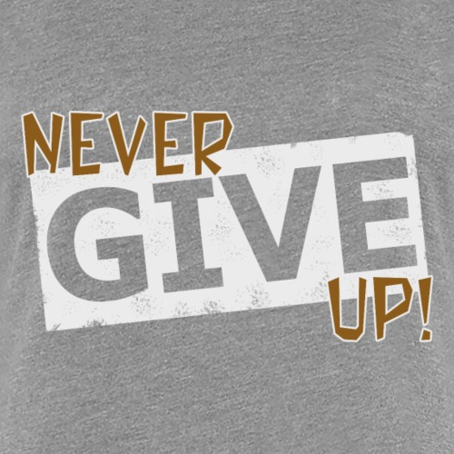 Never Give Up - Naisten premium t-paita