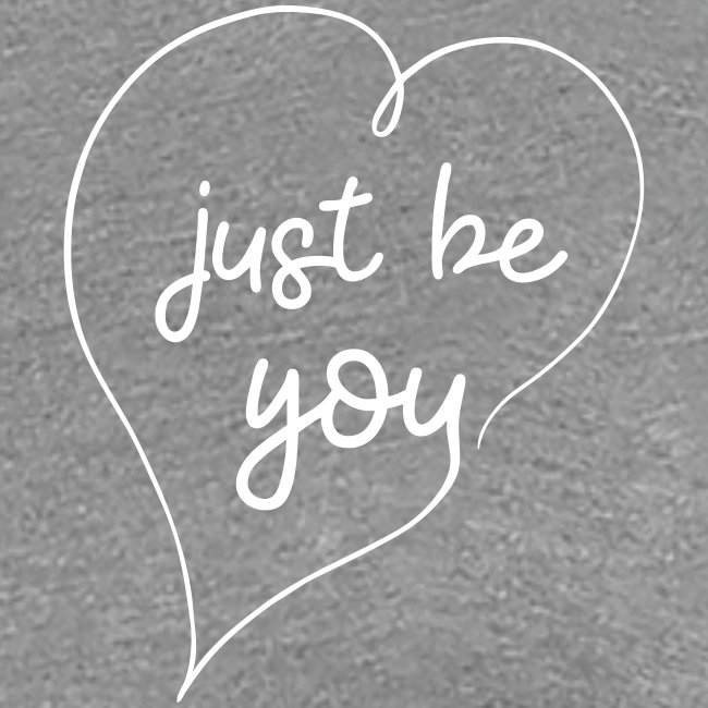 just be you - sein einfach DU
