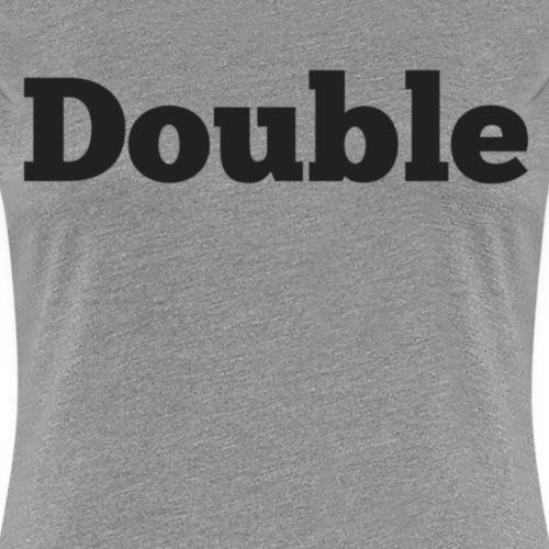 Double - Vrouwen Premium T-shirt