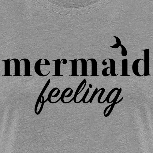 MERMAID FEELING - Women's Premium T-Shirt