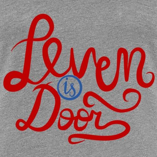Leven is door - Vrouwen Premium T-shirt