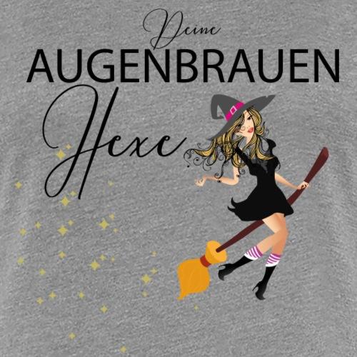 Deine Augenbrauen Hexe - Frauen Premium T-Shirt