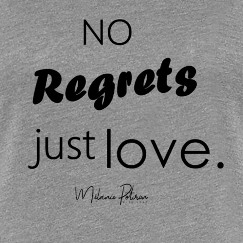 No regrets just love - T-shirt Premium Femme