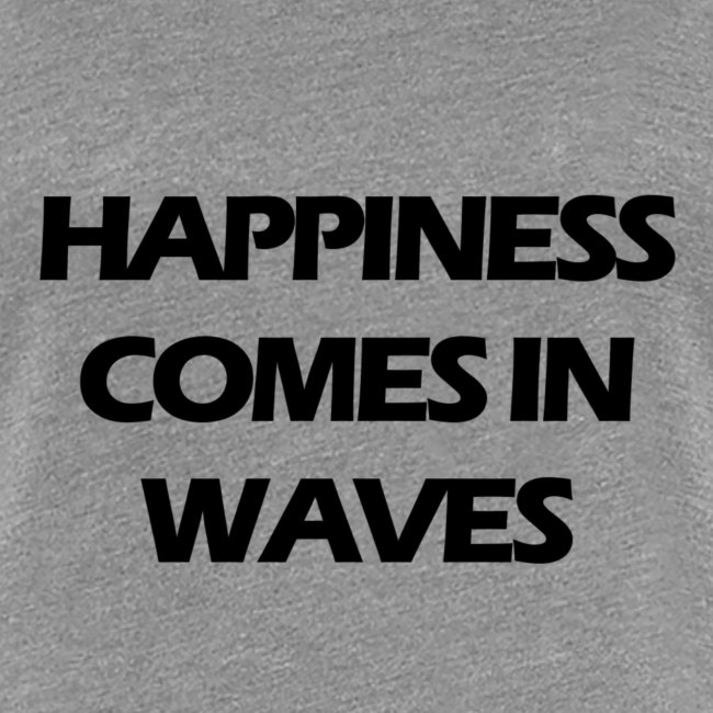 Happiness comes in waves