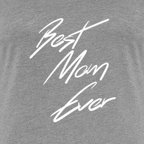 Best Mom Ever Shirt - Frauen Premium T-Shirt