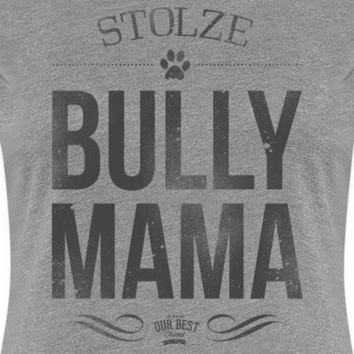 Stolze Bullymama - Frauen Premium T-Shirt