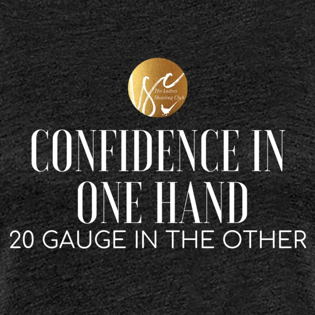 Confidence in one hand 20 gauge in the other