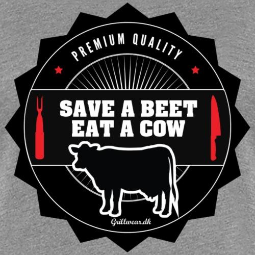 SAVE A BEET, EAT A COW - Dame premium T-shirt