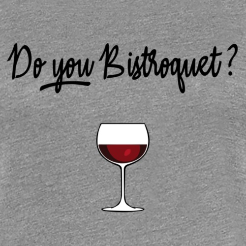 Do you Bistroquet ? - T-shirt Premium Femme