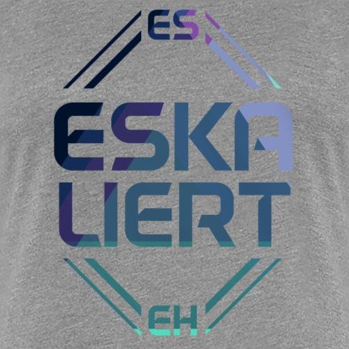 Es eskaliert eh - Frauen Premium T-Shirt